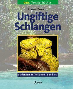 Schlangen im Terrarium. Haltung, Pflege und Zucht / Ungiftige Schlangen von Trutnau,  Ludwig