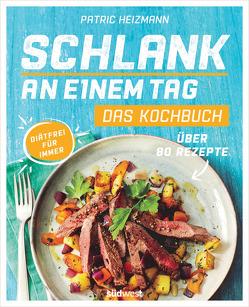 Schlank an einem Tag – Das Kochbuch von Heizmann,  Patric