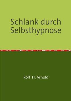 Schlank durch Selbsthypnose von Arnold,  Rolf H.
