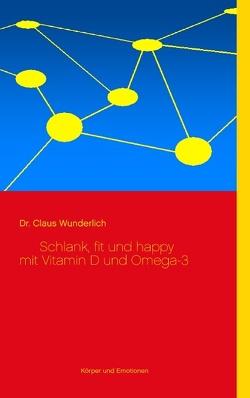 Schlank, fit und happy mit Vitamin D und Omega-3 von Wunderlich,  Claus