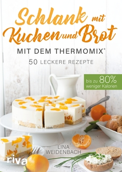 Schlank mit Kuchen und Brot mit dem Thermomix® von Weidenbach,  Lina