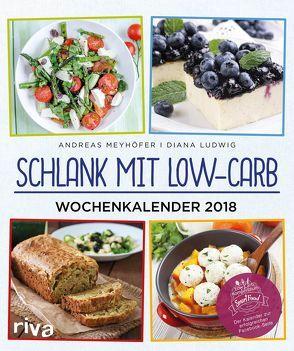Schlank mit Low-Carb – Wochenkalender 2018 von Ludwig,  Diana, Meyhöfer,  Andreas
