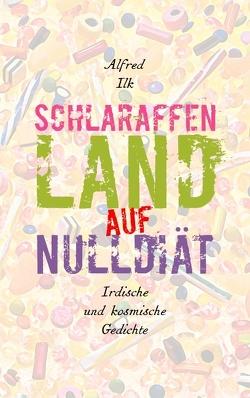 Schlaraffenland auf Null-Diät von Ilk,  Alfred