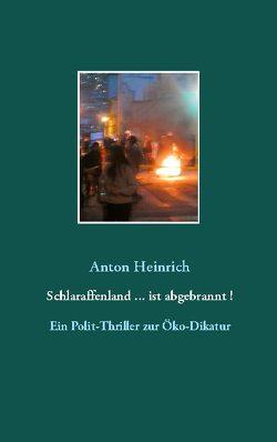 Schlaraffenland … ist abgebrannt ! von Heinrich,  Anton