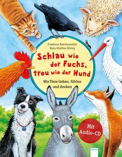 Schlau wie der Fuchs, treu wie der Hund – Wie Tiere lieben, fühlen und denken von Döring,  Hans Günther, Reichenstetter,  Friederun