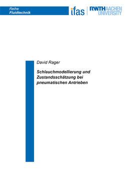 Schlauchmodellierung und Zustandsschätzung bei pneumatischen Antrieben von Rager,  David