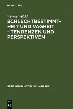 Schlechtbestimmtheit und Vagheit – Tendenzen und Perspektiven von Wolski,  Werner