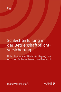 Schlechterfüllung in der Betriebshaftpflichtversicherung von Figl,  Alexander