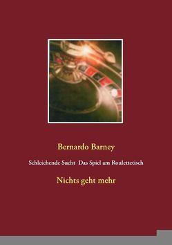 Schleichende Sucht – Das Spiel am Roulettetisch von Barney,  Bernardo