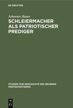 Schleiermacher als patriotischer Prediger von Bauer,  Johannes
