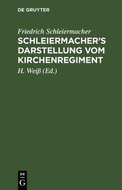 Schleiermacher's Darstellung vom Kirchenregiment von Schleiermacher,  Friedrich, Weiss ,  H.