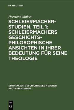 Schleiermacher-Studien, Teil 1: Schleiermachers geschichtsphilosophische Ansichten in ihrer Bedeutung für seine Theologie von Mulert,  Hermann