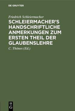 Schleiermacher's handschriftliche Anmerkungen zum ersten Theil der Glaubenslehre von Schleiermacher,  Friedrich, Thoenes,  C.