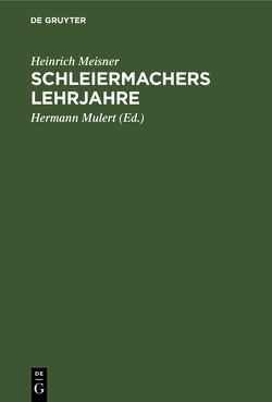 Schleiermachers Lehrjahre von Meisner,  Heinrich, Mulert,  Hermann
