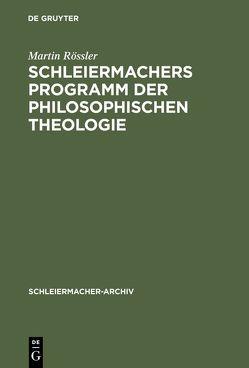 Schleiermachers Programm der Philosophischen Theologie von Rößler,  Martin