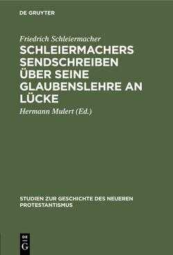 Schleiermachers Sendschreiben über seine Glaubenslehre an Lücke von Lücke,  Friedrich [Adressat], Mulert,  Hermann, Schleiermacher,  Friedrich