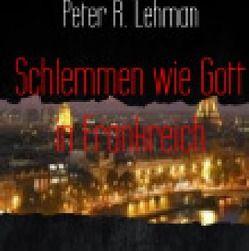 Schlemmen wie Gott in Frankreich: von Lehman,  Peter R.