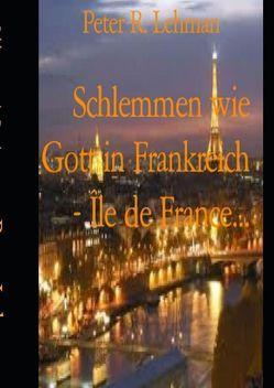 Schlemmen wie Gott in Frankreich von Lehman,  Peter