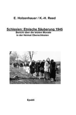 Schlesien: Ethnische Säuberung 1945 von Holzenhauer,  Elisabeth