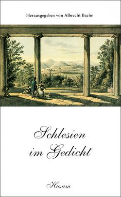 Schlesien im Gedicht von Baehr,  Albrecht