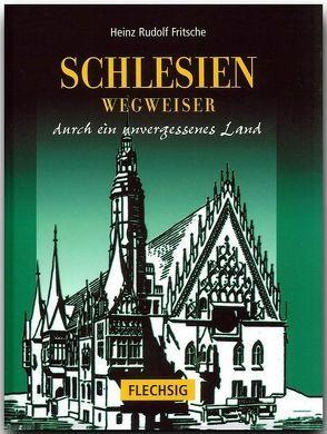 Schlesien – Wegweiser durch ein unvergessenes Land von Fritsche,  Heinz R.