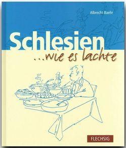 Schlesien … wie es lachte von Baehr,  Albrecht