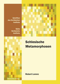 Schlesische Metamorphosen von Lorenz,  Robert