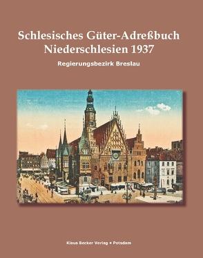 Schlesisches Güter-Adreßbuch, Regierungsbezirk Breslau 1937 von Becker,  Klaus D