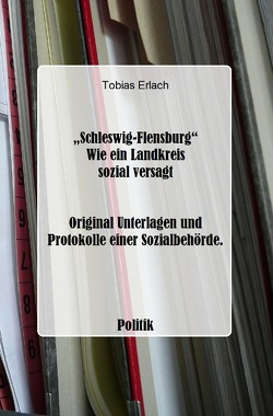 Schleswig-Flensburg – Wie ein Landkreis sozial versagt von Erlach,  Tobias