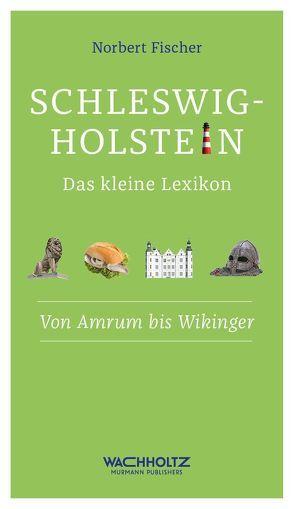 Schleswig-Holstein. Das kleine Lexikon von Fischer,  Norbert