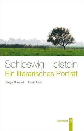 Schleswig-Holstein. Ein literarisches Porträt von Gumpert,  Gregor, Tucai,  Ewald