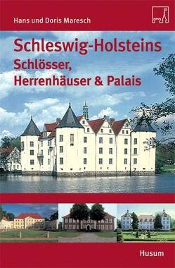Schleswig-Holsteins Schlösser, Herrenhäuser & Palais von Maresch,  Doris, Maresch,  Hans