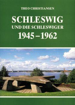 Schleswig und die Schleswiger 1945-1962 von Christiansen,  Theo