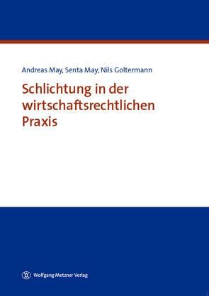 Schlichtung in der wirtschaftsrechtlichen Praxis von Goltermann,  Nils, May,  Andreas, May,  Senta