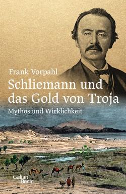 Schliemann und das Gold von Troja von Vorpahl,  Frank
