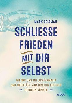 SCHLIESSE FRIEDEN MIT DIR SELBST von Coleman,  Mark, Hein,  Karin