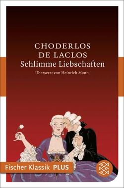 Schlimme Liebschaften von Choderlos de Laclos,  Pierre Ambroise François, Mann,  Heinrich