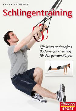 Schlingentraining – Effektives und sanftes Bodyweight-Training für den ganzen Körper von Thömmes,  Frank