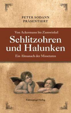Schlitzohren und Halunken Von Ackermann bis Zumwinkel von Sodann,  Peter
