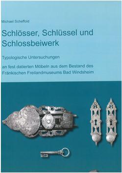 Schlösser, Schlüssel und Schlossbeiwerk von Scheffold,  Michael
