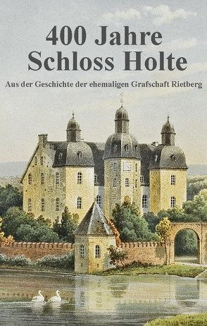 400 Jahre Schloss Holte von Tenge-Rietberg,  Carl Philipp