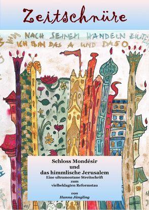 Schloss Mondésir und das himmlische Jerusalem von Jüngling,  Hanna