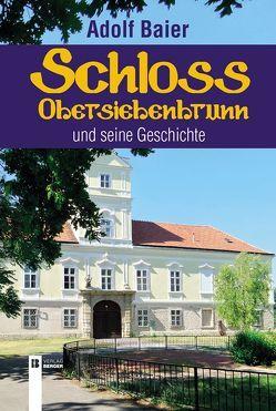 Schloss Obersiebenbrunn und seine Geschichte von Baier,  Adolf