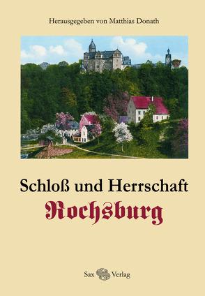 Schloss und Herrschaft Rochsburg von Donath,  Günter, Donath,  Matthias, Karsch,  Sylvia, Thieme,  André
