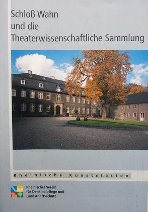 Schloss Wahn und die Theaterwissenschaftliche Sammlung von Benedix,  Kristiane, Buck,  Elmar
