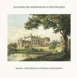 Schlösser und Herrenhäuser in Westpreussen. Lithographien aus der 2. Hälfte des 19. Jahrhunderts von Fethke,  Jutta, Gogan,  Wieslaw, Hyss,  Lothar
