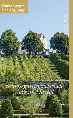 Schlossgärten zwischen Aare und Seetal von Kägi,  Beat, Stöckli,  Peter Paul