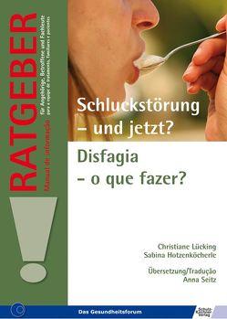 Schluckstörung – und jetzt?/Disfagia – o que fazer? von Hotzenköcherle,  Sabina, Lücking,  Christiane, Seitz,  Anna