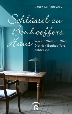 Schlüssel zu Bonhoeffers Haus von Fabrycky,  Laura M., Görden,  Thomas