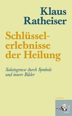 Schluesselerlebnisse der Heilung von Ratheiser,  Klaus